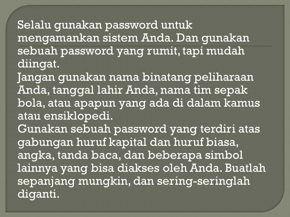 Selalu gunakan password untuk mengamankan sistem Anda.