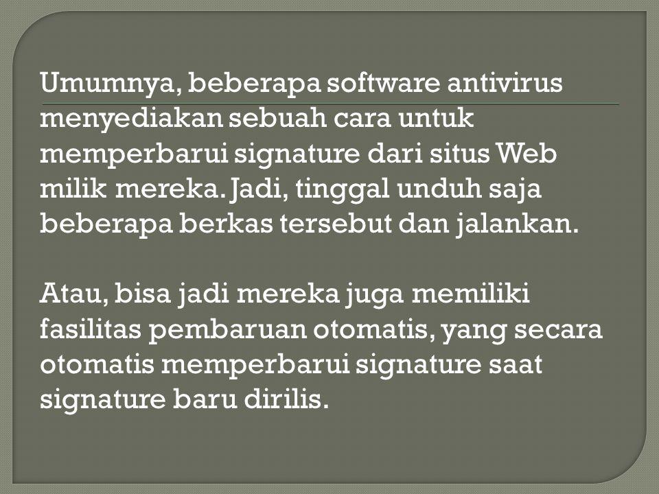 Umumnya, beberapa software antivirus menyediakan sebuah cara untuk memperbarui signature dari situs Web milik mereka.
