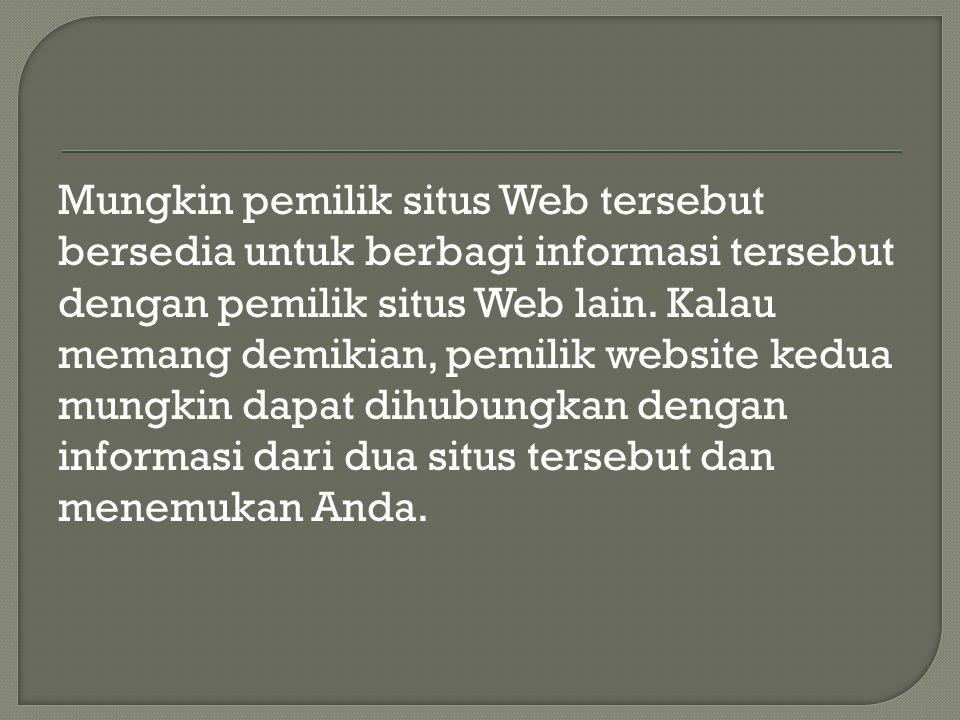 Mungkin pemilik situs Web tersebut bersedia untuk berbagi informasi tersebut dengan pemilik situs Web lain.