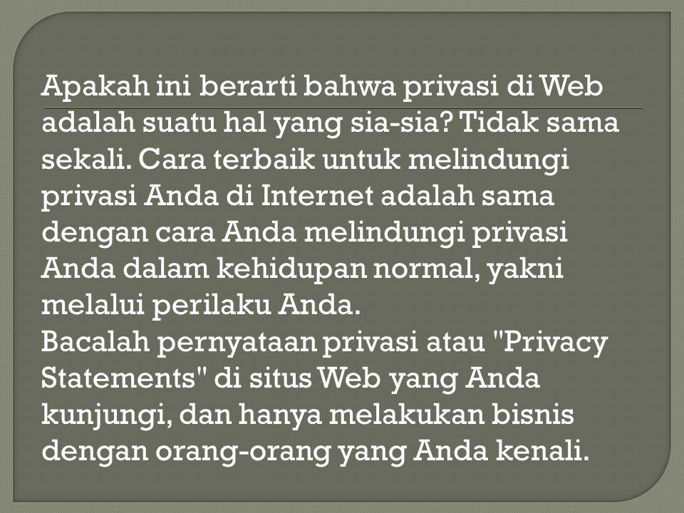 Apakah ini berarti bahwa privasi di Web adalah suatu hal yang sia-sia.