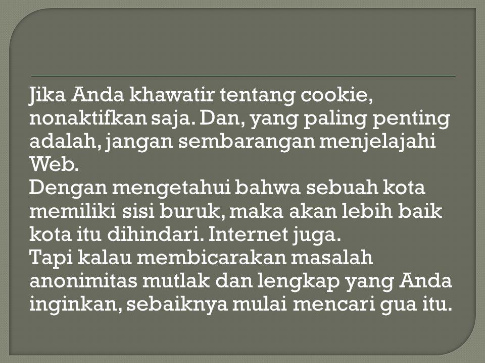 Jika Anda khawatir tentang cookie, nonaktifkan saja.