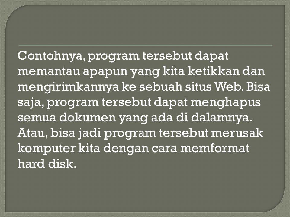 Contohnya, program tersebut dapat memantau apapun yang kita ketikkan dan mengirimkannya ke sebuah situs Web.
