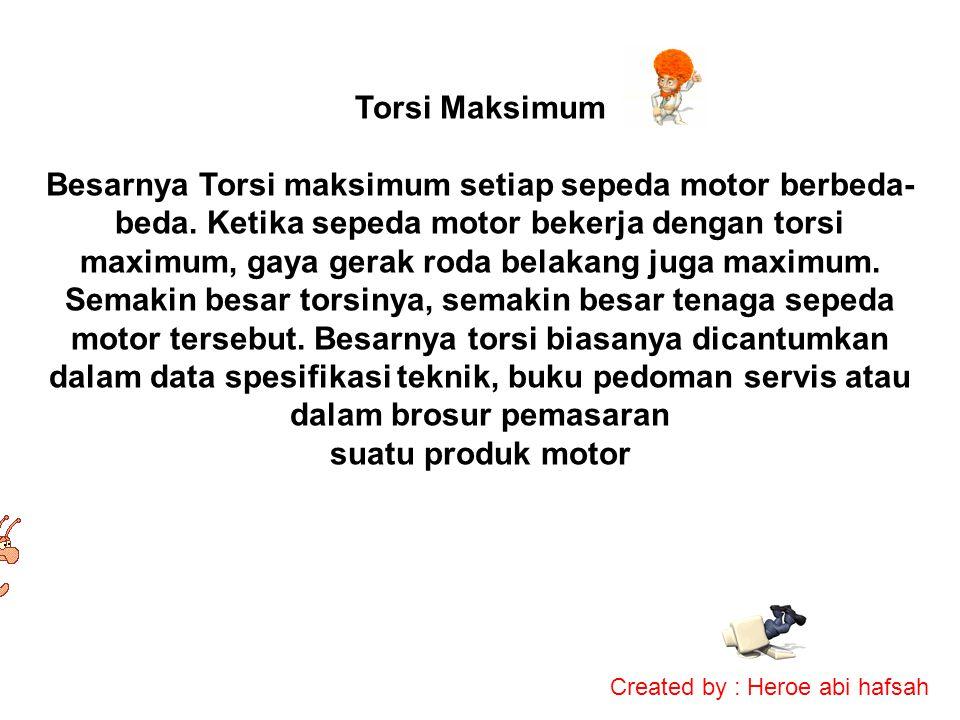 Torsi Maksimum Besarnya Torsi maksimum setiap sepeda motor berbeda- beda. Ketika sepeda motor bekerja dengan torsi maximum, gaya gerak roda belakang j