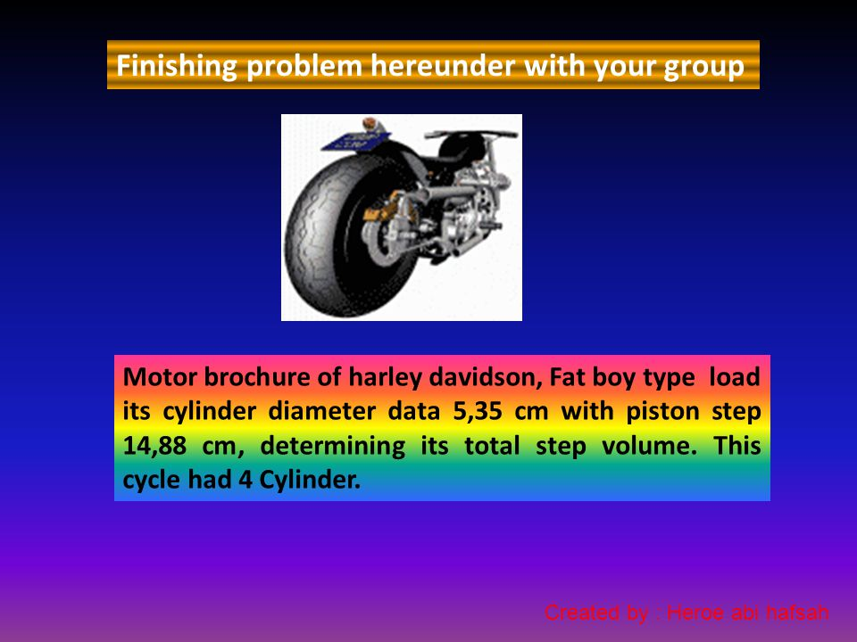 Motor brochure of harley davidson, Fat boy type load its cylinder diameter data 5,35 cm with piston step 14,88 cm, determining its total step volume.