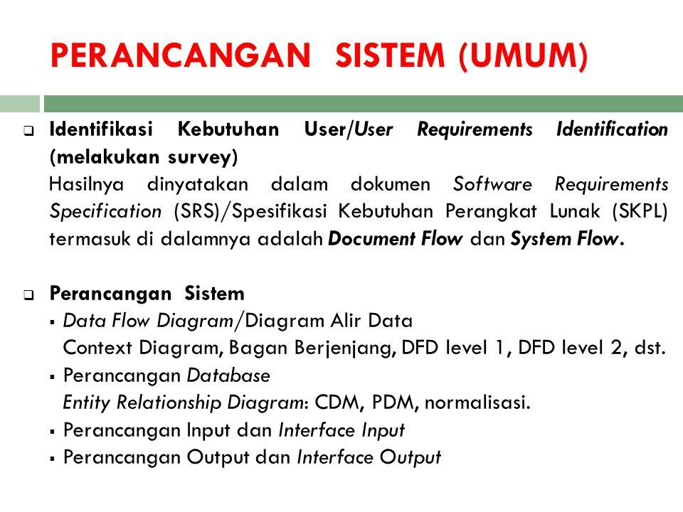 PERANCANGAN SISTEM (UMUM)  Identifikasi Kebutuhan User/User Requirements Identification (melakukan survey) Hasilnya dinyatakan dalam dokumen Software