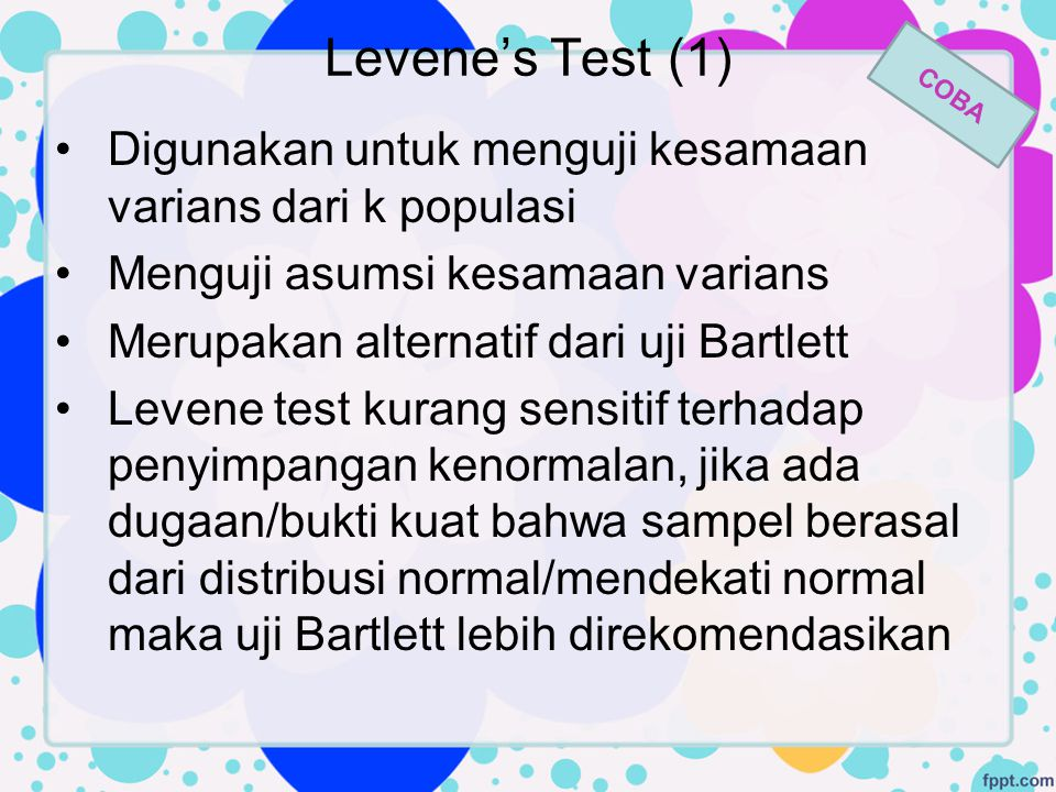 Levene's Test (1) Digunakan untuk menguji kesamaan varians dari k populasi Menguji asumsi kesamaan varians Merupakan alternatif dari uji Bartlett Leve