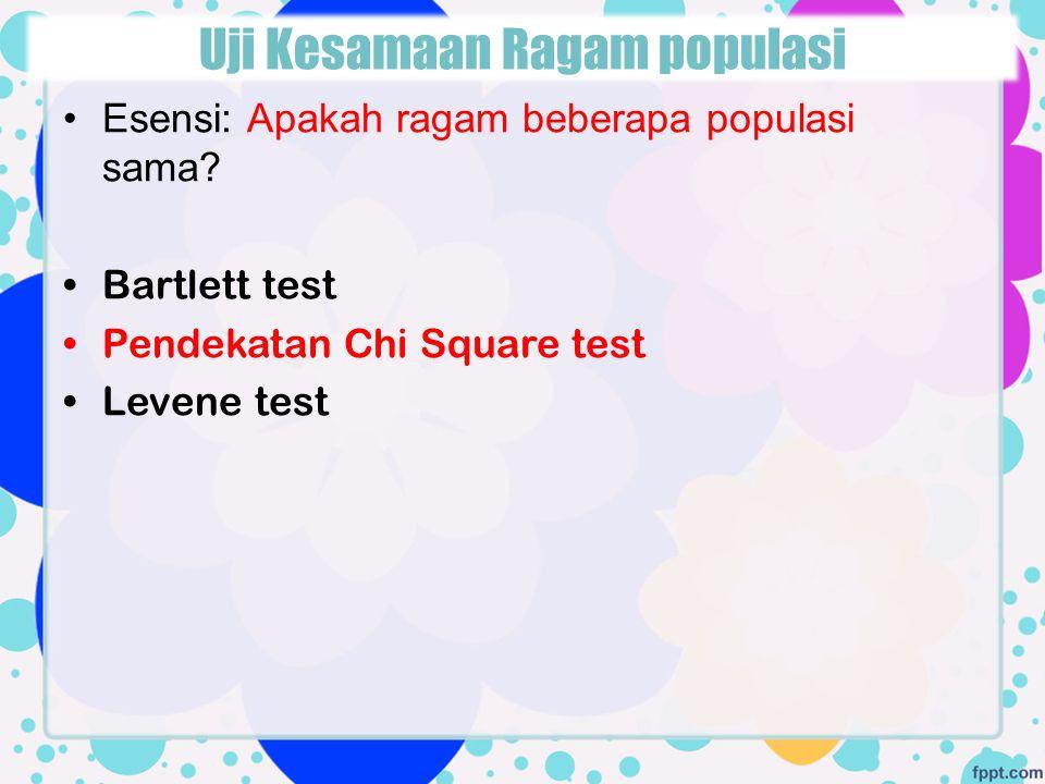 Esensi: Apakah ragam beberapa populasi sama? Bartlett test Pendekatan Chi Square test Levene test Uji Kesamaan Ragam populasi
