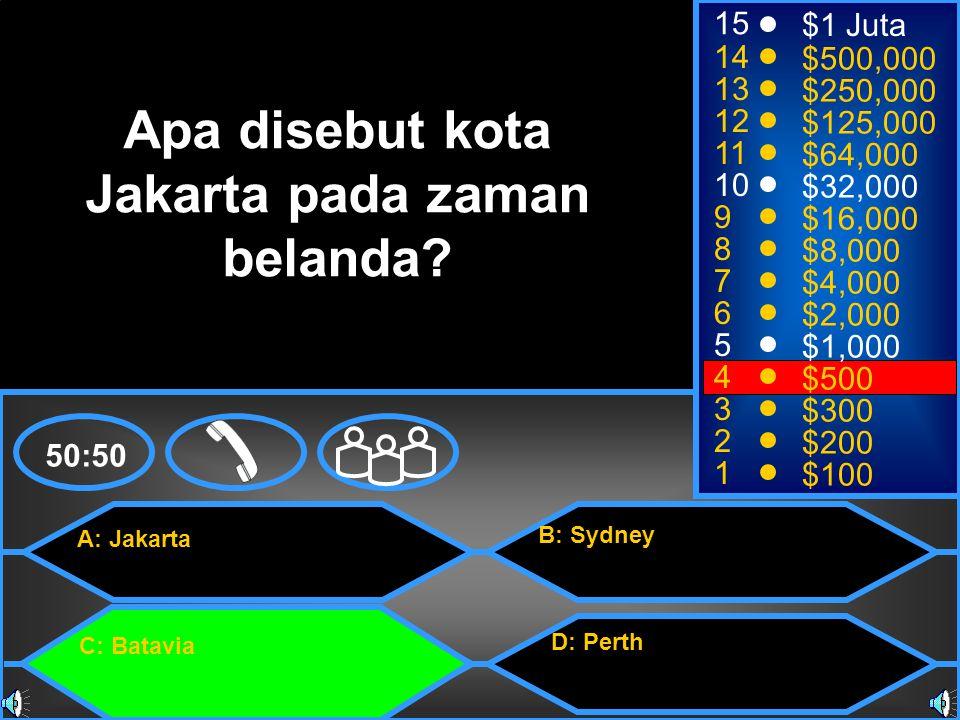 A: Jakarta C: Batavia B: Sydney D: Perth 50:50 15 14 13 12 11 10 9 8 7 6 5 4 3 2 1 $1 Juta $500,000 $250,000 $125,000 $64,000 $32,000 $16,000 $8,000 $4,000 $2,000 $1,000 $500 $300 $200 $100 Apa disebut kota Jakarta pada zaman belanda