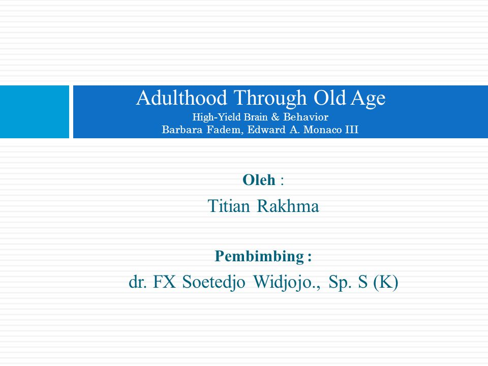 Oleh : Titian Rakhma Pembimbing : dr. FX Soetedjo Widjojo., Sp. S (K) Adulthood Through Old Age High-Yield Brain & Behavior Barbara Fadem, Edward A. M