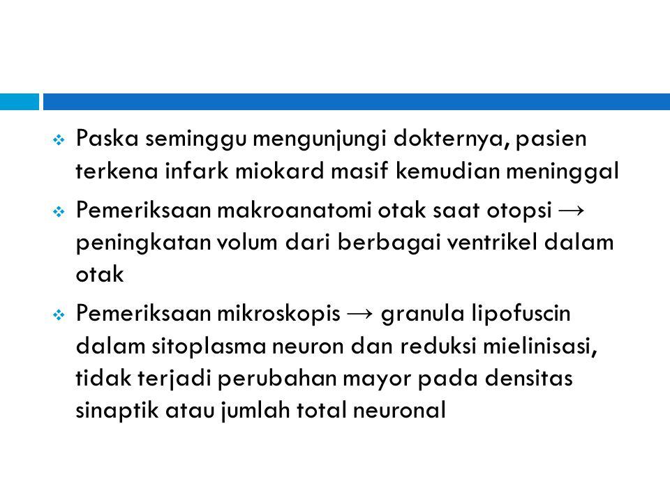  Paska seminggu mengunjungi dokternya, pasien terkena infark miokard masif kemudian meninggal  Pemeriksaan makroanatomi otak saat otopsi → peningkat