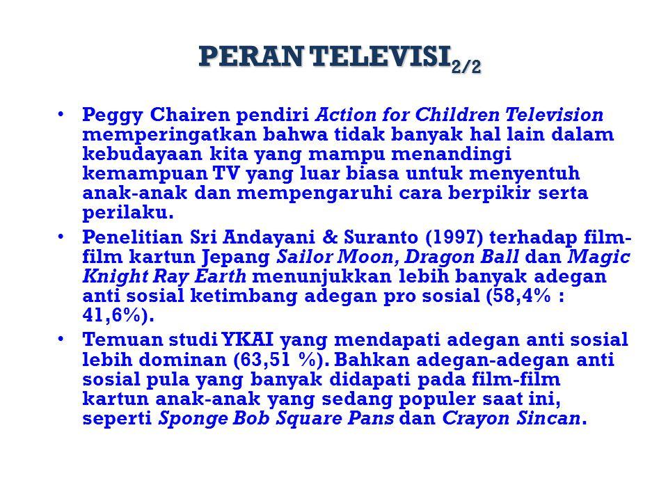 PERAN TELEVISI 2/2 Peggy Chairen pendiri Action for Children Television memperingatkan bahwa tidak banyak hal lain dalam kebudayaan kita yang mampu me