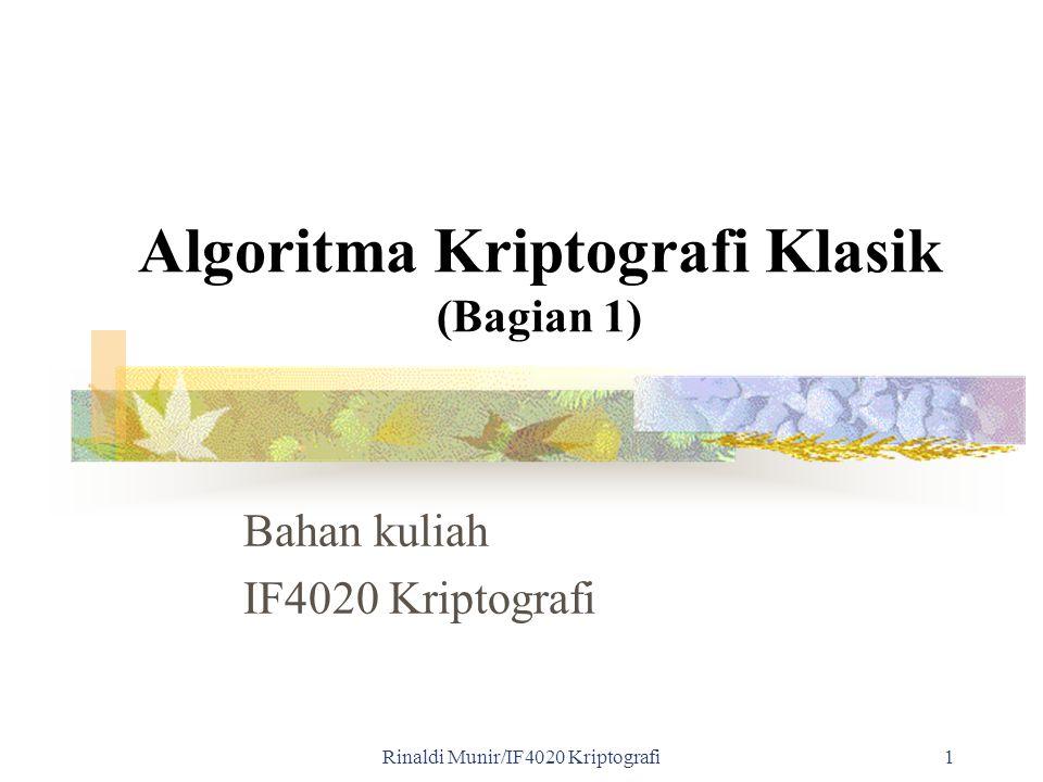 Rinaldi Munir/IF4020 Kriptografi 2 Pendahuluan Algoritma kriptografi klasik berbasis karakter Menggunakan pena dan kertas saja, belum ada komputer Termasuk ke dalam kriptografi kunci-simetri Tiga alasan mempelajari algoritma klasik: 1.