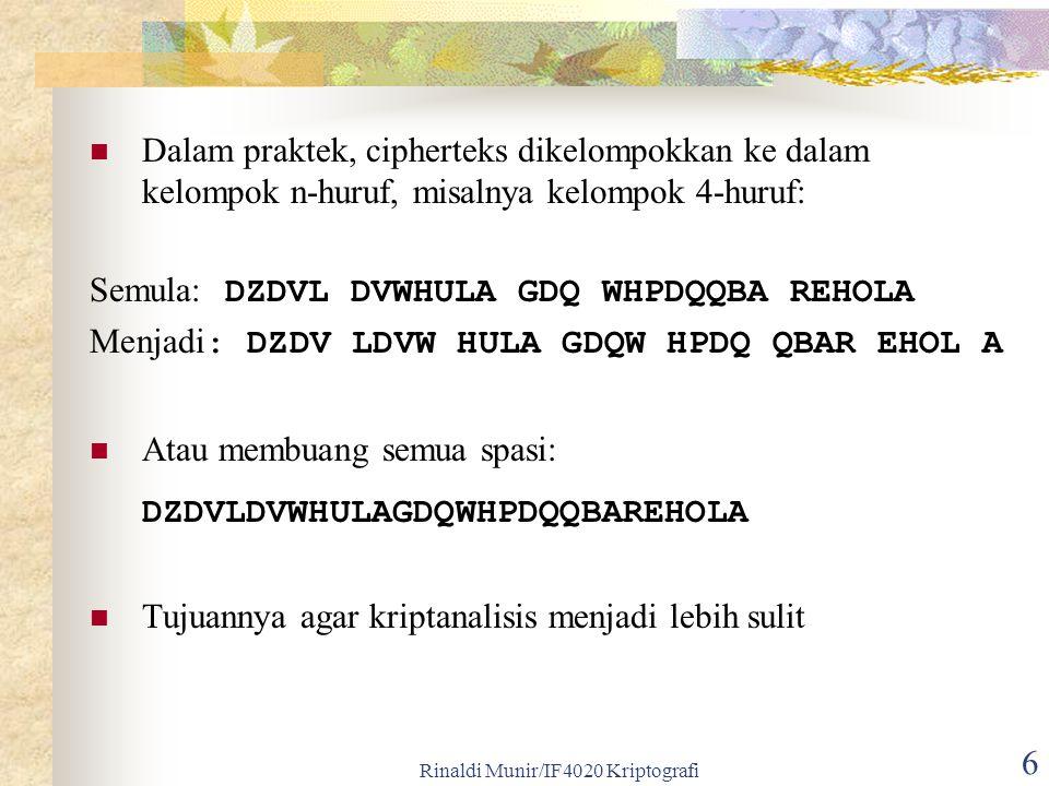 Rinaldi Munir/IF4020 Kriptografi 6 Dalam praktek, cipherteks dikelompokkan ke dalam kelompok n-huruf, misalnya kelompok 4-huruf: Semula: DZDVL DVWHULA