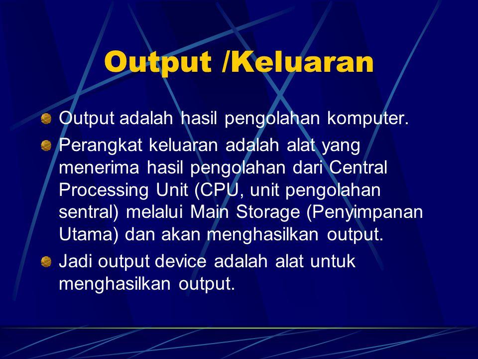 Input /Masukan Input adalah data yang dimasukkan ke sistem komputer. Perangkat masukan adalah alat yang menerima input dan membacanya, diteruskan ke u