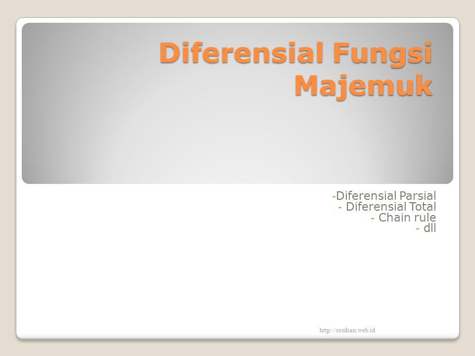 Diferensial Fungsi Majemuk - Diferensial Parsial - Diferensial Total - Chain rule - dll http://rosihan.web.id