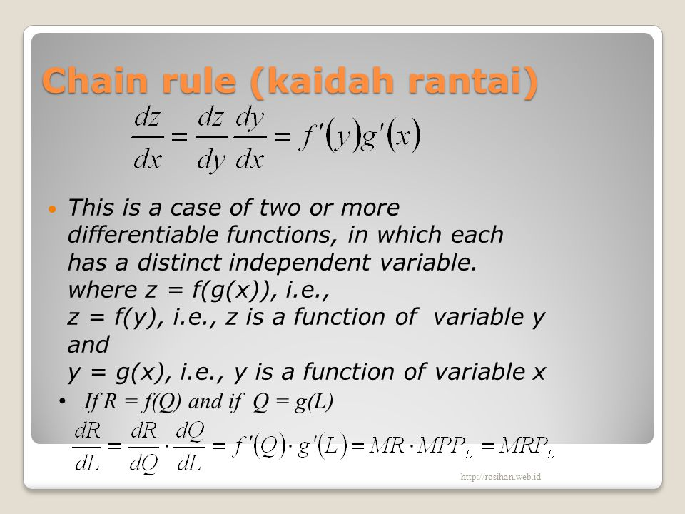 Chain rule (kaidah rantai) This is a case of two or more differentiable functions, in which each has a distinct independent variable. where z = f(g(x)