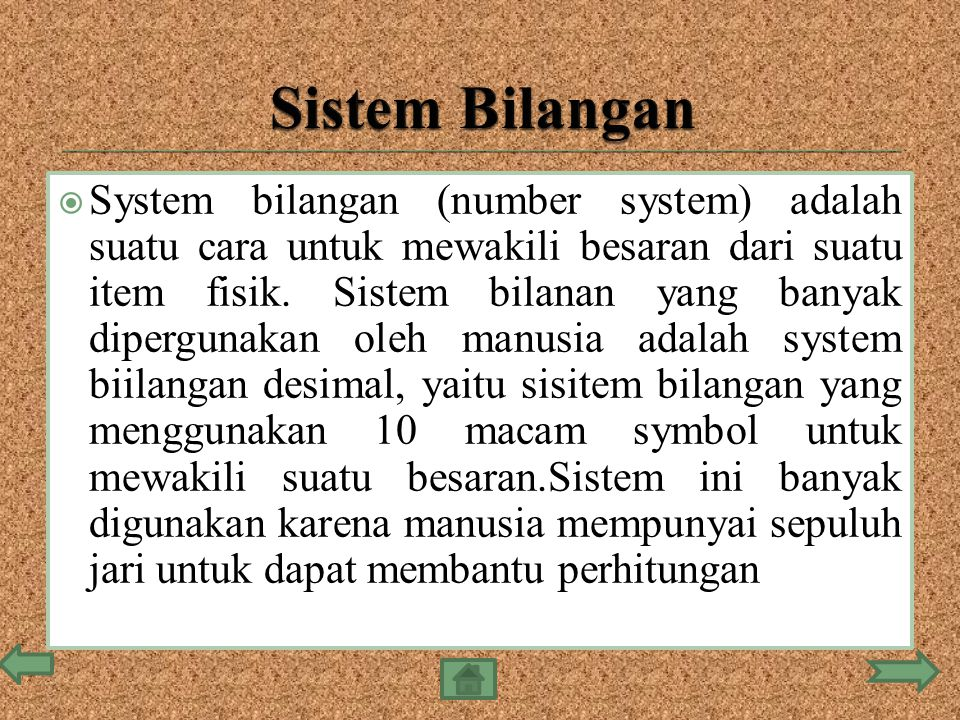  System bilangan (number system) adalah suatu cara untuk mewakili besaran dari suatu item fisik. Sistem bilanan yang banyak dipergunakan oleh manusia