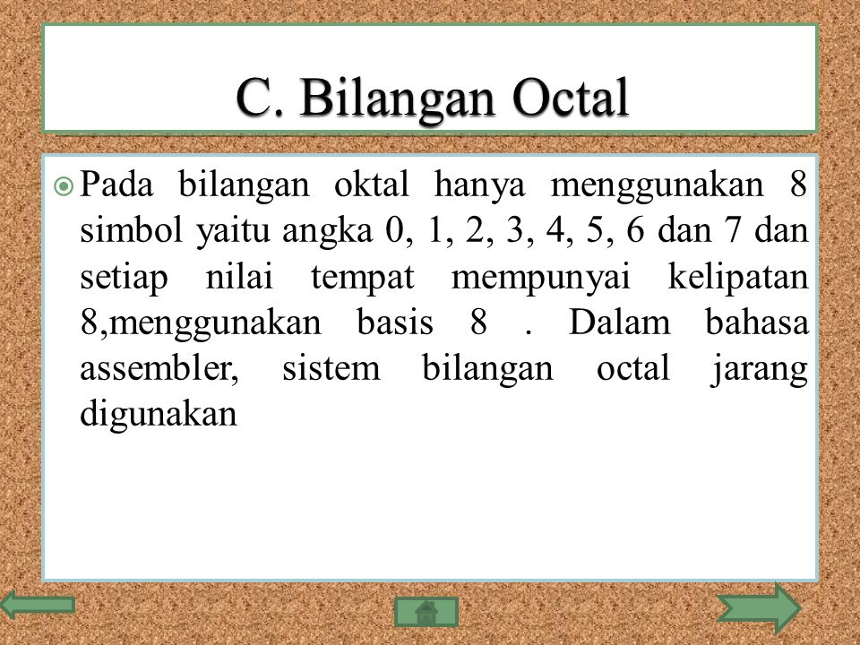  Pada bilangan oktal hanya menggunakan 8 simbol yaitu angka 0, 1, 2, 3, 4, 5, 6 dan 7 dan setiap nilai tempat mempunyai kelipatan 8,menggunakan basis