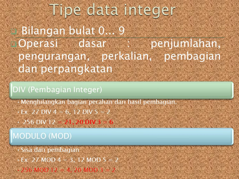  Bilangan bulat 0... 9  Operasi dasar : penjumlahan, pengurangan, perkalian, pembagian dan perpangkatan DIV (Pembagian Integer) Menghilangkan bagian