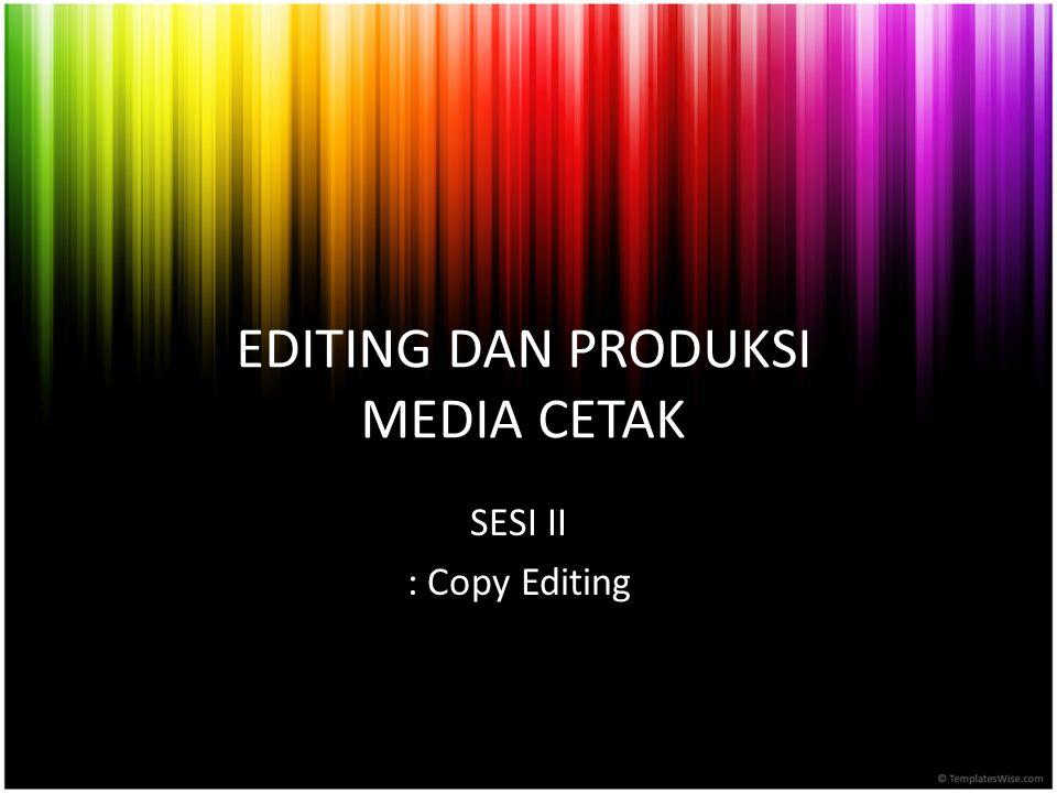 EDITING DAN PRODUKSI MEDIA CETAK SESI II : Copy Editing
