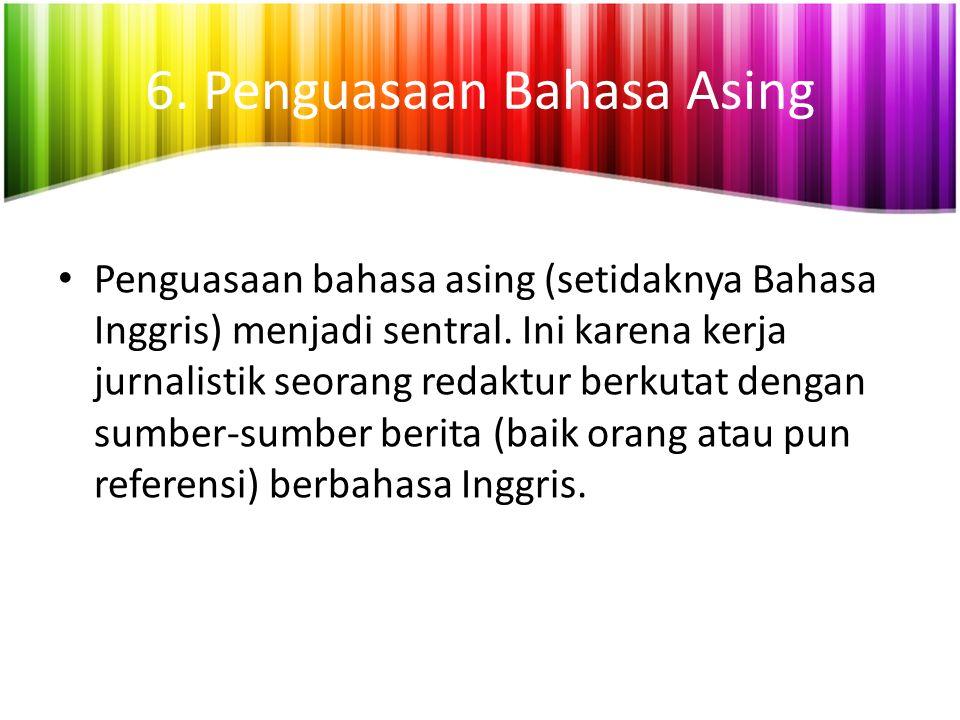 6.Penguasaan Bahasa Asing Penguasaan bahasa asing (setidaknya Bahasa Inggris) menjadi sentral.