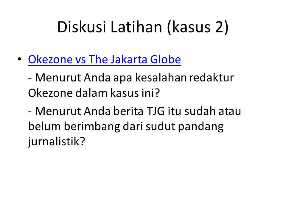 Diskusi Latihan (kasus 2) Okezone vs The Jakarta Globe - Menurut Anda apa kesalahan redaktur Okezone dalam kasus ini.
