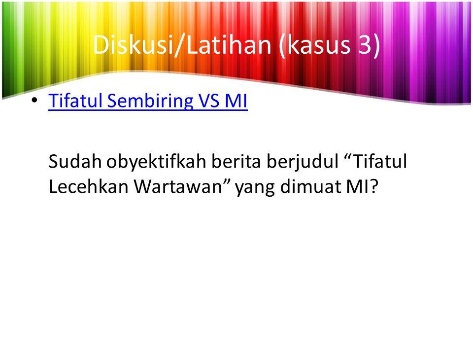 """Diskusi/Latihan (kasus 3) Tifatul Sembiring VS MI Sudah obyektifkah berita berjudul """"Tifatul Lecehkan Wartawan"""" yang dimuat MI?"""
