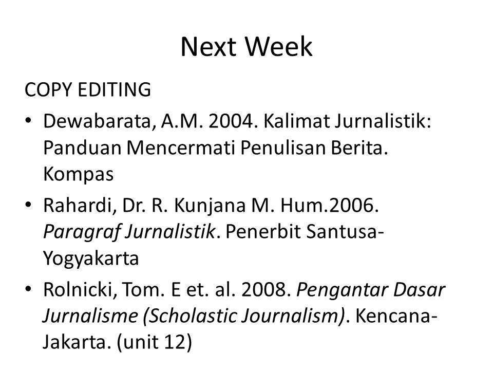 Next Week COPY EDITING Dewabarata, A.M. 2004. Kalimat Jurnalistik: Panduan Mencermati Penulisan Berita. Kompas Rahardi, Dr. R. Kunjana M. Hum.2006. Pa