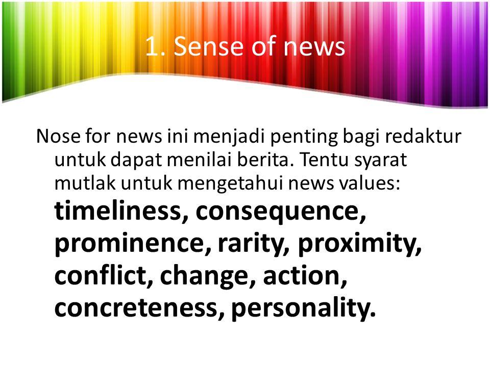 1.Sense of news Nose for news ini menjadi penting bagi redaktur untuk dapat menilai berita.