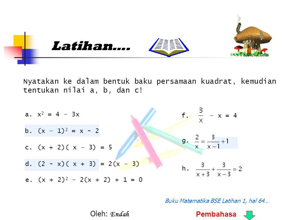 Latihan…. Nyatakan ke dalam bentuk baku persamaan kuadrat, kemudian tentukan nilai a, b, dan c! a.x 2 = 4 – 3x b.(x – 1) 2 = x - 2 c.(x + 2)( x – 3) =