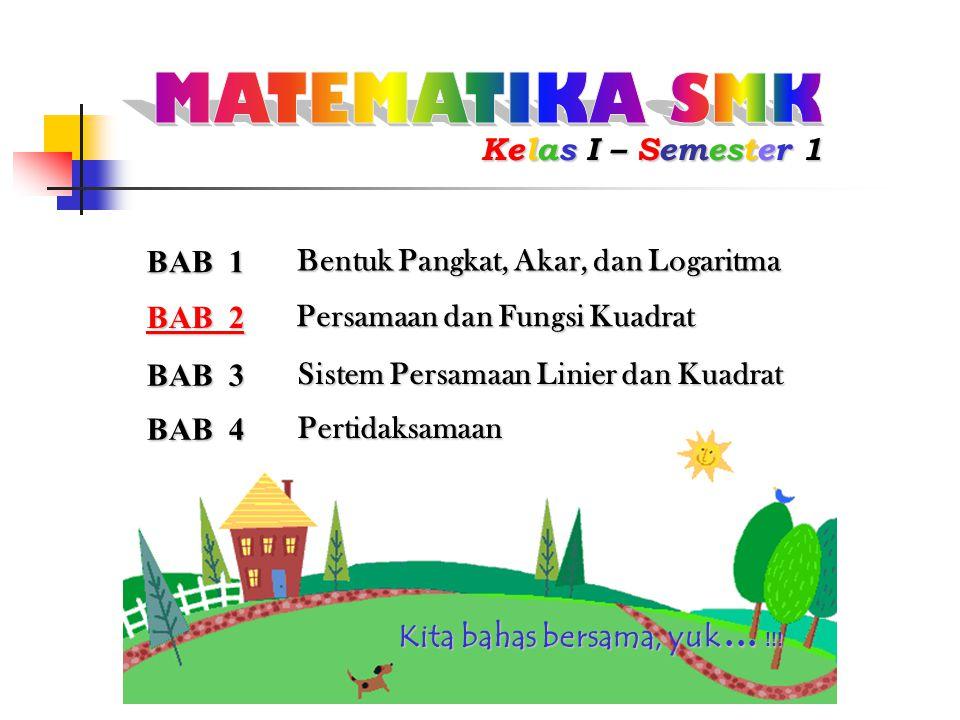 BAB 1 Kelas I – Semester 1 Bentuk Pangkat, Akar, dan Logaritma BBBB AAAA BBBB 2 2 Persamaan dan Fungsi Kuadrat BAB 3 Sistem Persamaan Linier dan Kuadr