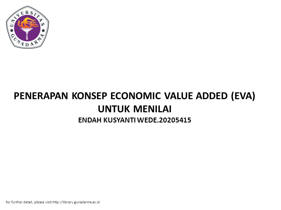 PENERAPAN KONSEP ECONOMIC VALUE ADDED (EVA) UNTUK MENILAI ENDAH KUSYANTI WEDE.20205415 for further detail, please visit http://library.gunadarma.ac.id