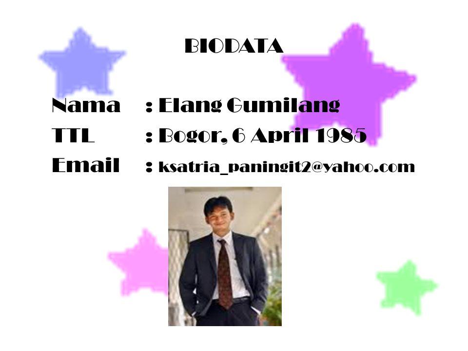 BIODATA Nama: Elang Gumilang TTL: Bogor, 6 April 1985 Email: ksatria_paningit2@yahoo.com