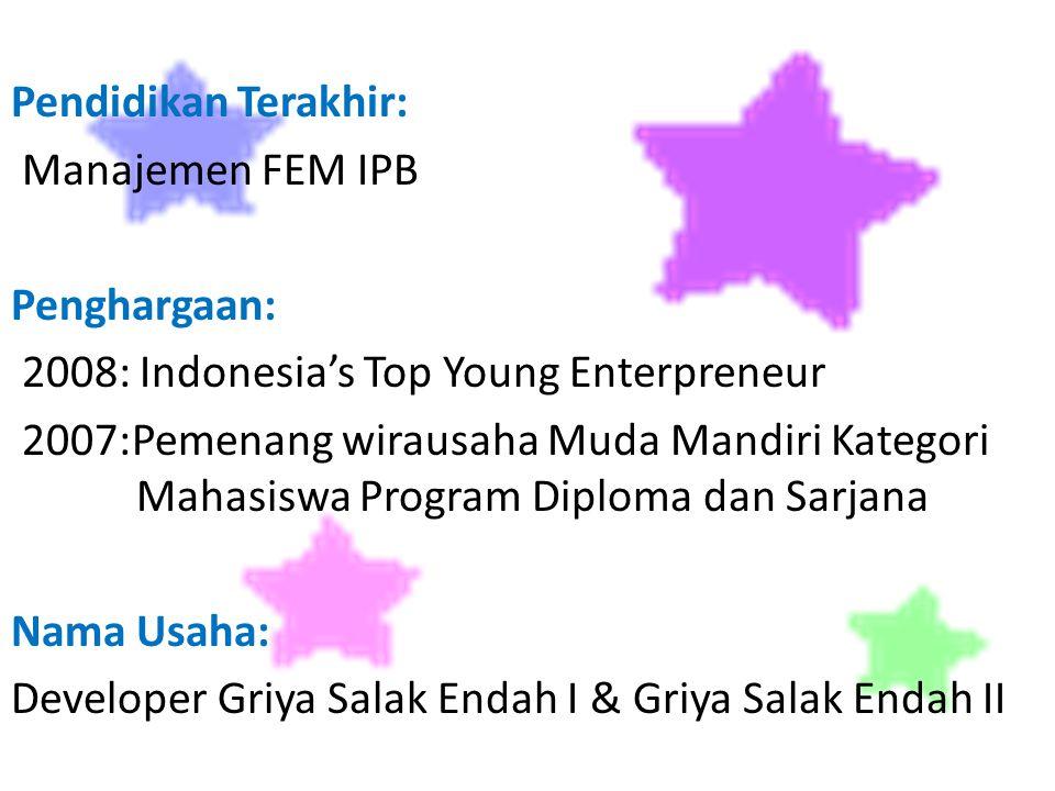 Pendidikan Terakhir: Manajemen FEM IPB Penghargaan: 2008: Indonesia's Top Young Enterpreneur 2007:Pemenang wirausaha Muda Mandiri Kategori Mahasiswa P