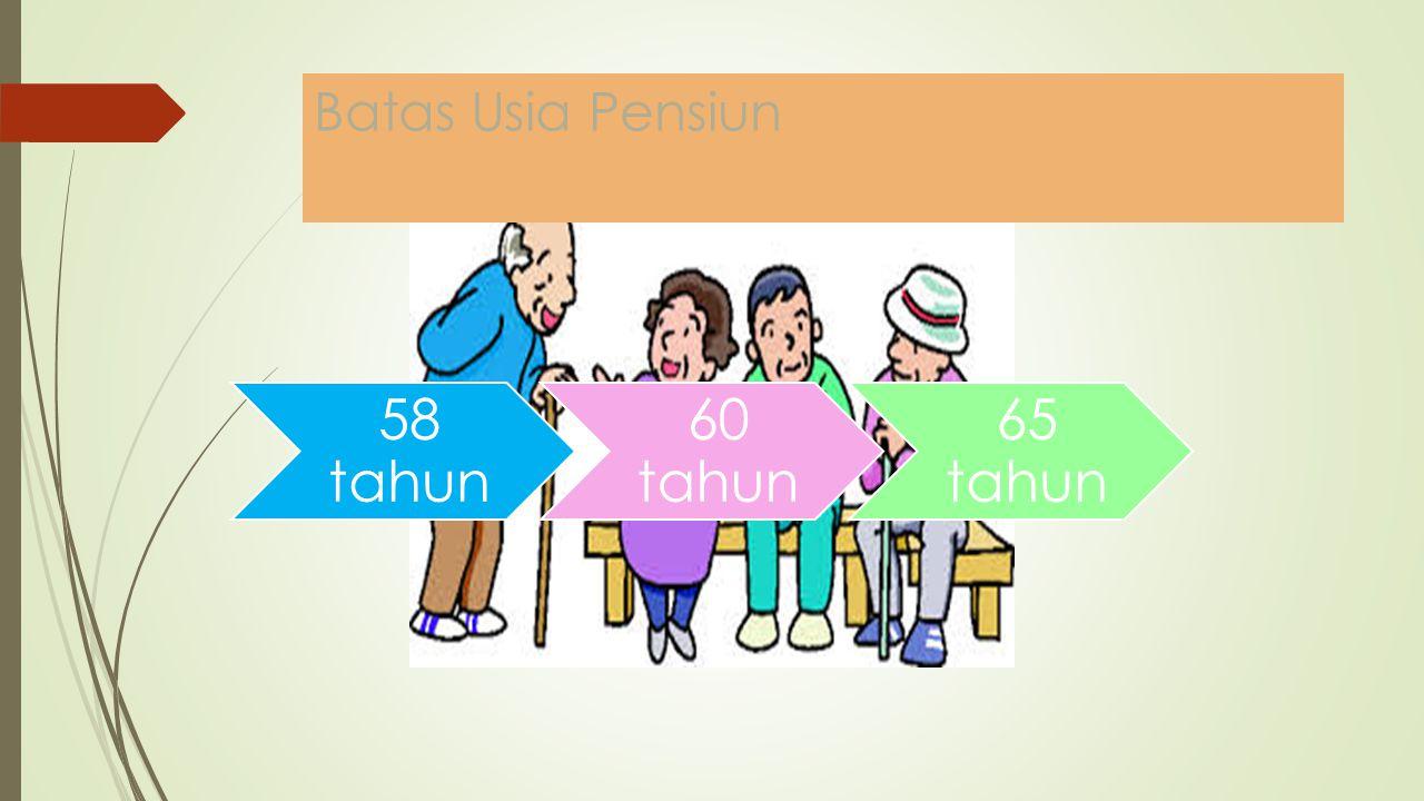 Batas Usia Pensiun 58 tahun 60 tahun 65 tahun