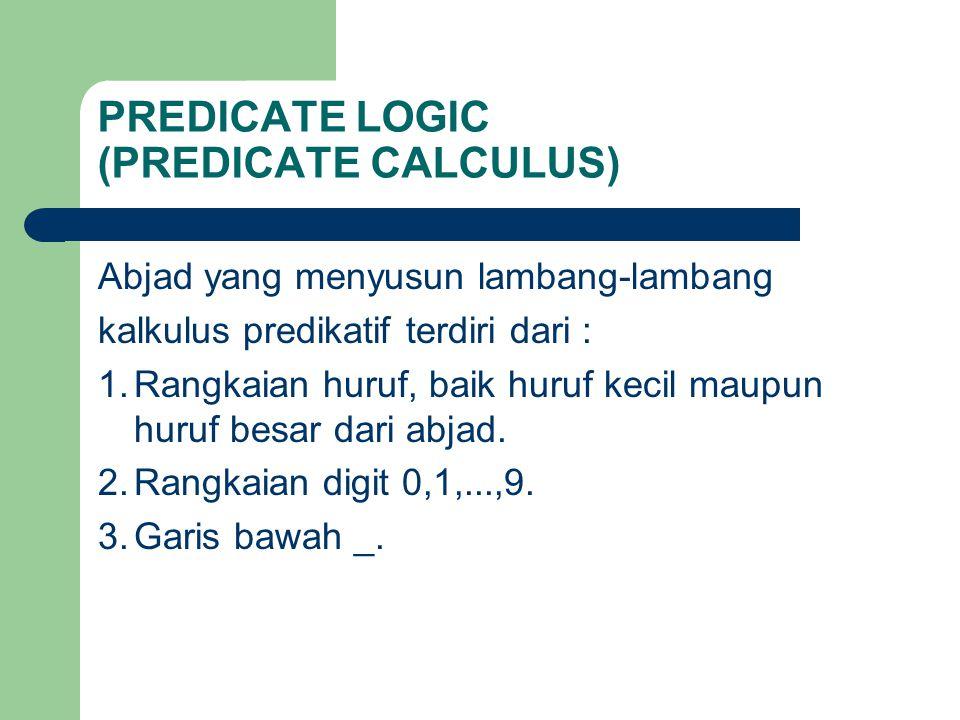 Lambang-lambang kalkulus predikatif dimulai dengan huruf dan diikuti oleh sembarang rangkaian karakter yang diperkenankan Untuk lambang variabel : dimulai dg huruf besar untuk merancang kelas objek atau sifat yang umum Untuk lambang fungsi/konstanta : dimulai dg huruf kecil
