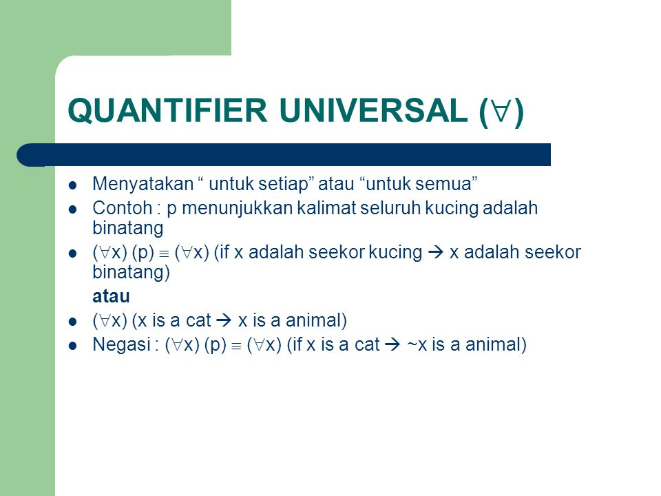 """QUANTIFIER UNIVERSAL (  ) Menyatakan """" untuk setiap"""" atau """"untuk semua"""" Contoh : p menunjukkan kalimat seluruh kucing adalah binatang (  x) (p)  ("""