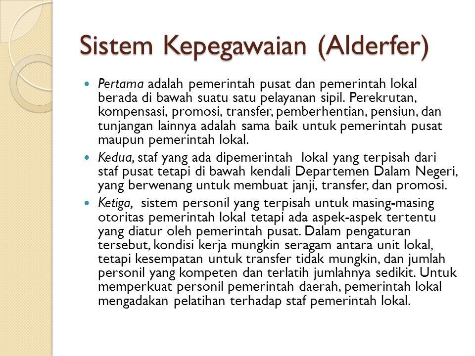 Sistem Kepegawaian (Alderfer) Pertama adalah pemerintah pusat dan pemerintah lokal berada di bawah suatu satu pelayanan sipil. Perekrutan, kompensasi,