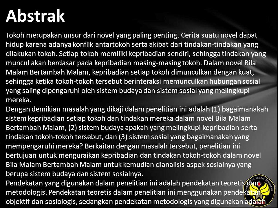 Abstrak Tokoh merupakan unsur dari novel yang paling penting. Cerita suatu novel dapat hidup karena adanya konflik antartokoh serta akibat dari tindak