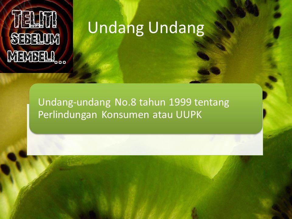 Undang Undang-undang No.8 tahun 1999 tentang Perlindungan Konsumen atau UUPK
