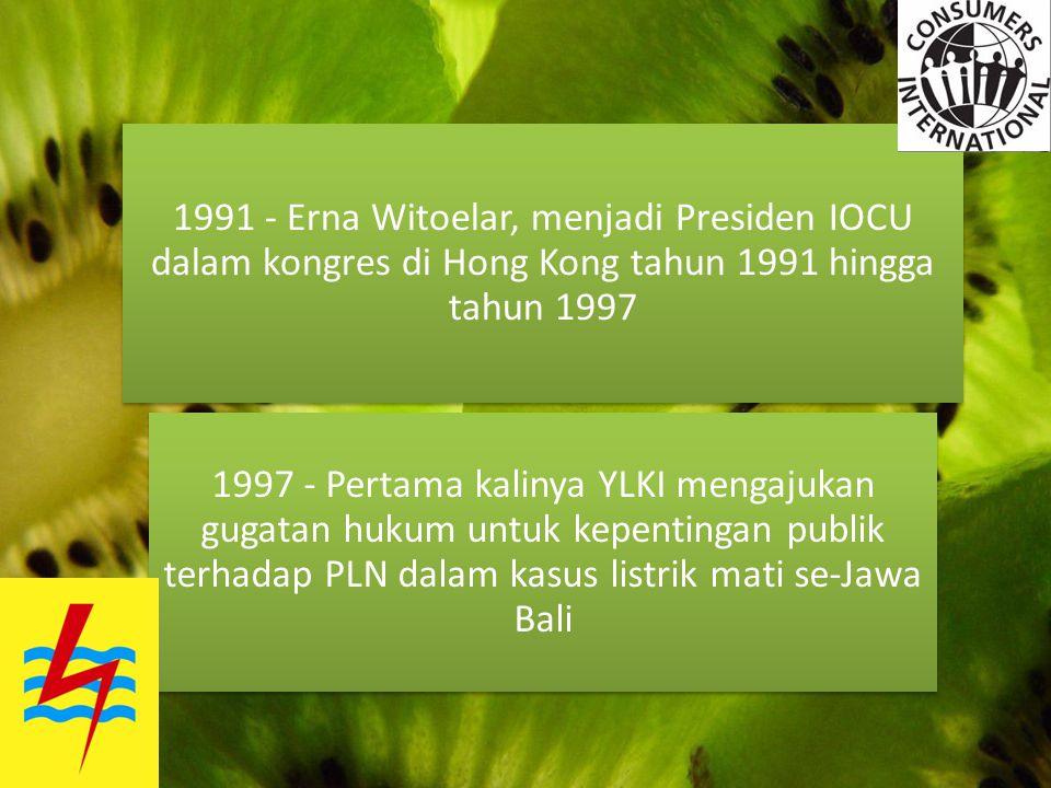 1991 - Erna Witoelar, menjadi Presiden IOCU dalam kongres di Hong Kong tahun 1991 hingga tahun 1997 1997 - Pertama kalinya YLKI mengajukan gugatan huk