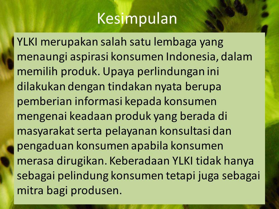 Kesimpulan YLKI merupakan salah satu lembaga yang menaungi aspirasi konsumen Indonesia, dalam memilih produk. Upaya perlindungan ini dilakukan dengan