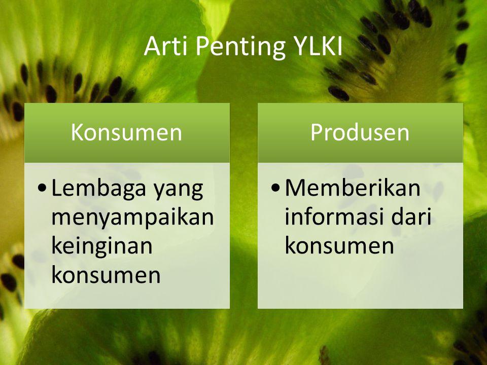 Arti Penting YLKI Konsumen Lembaga yang menyampaikan keinginan konsumen Produsen Memberikan informasi dari konsumen