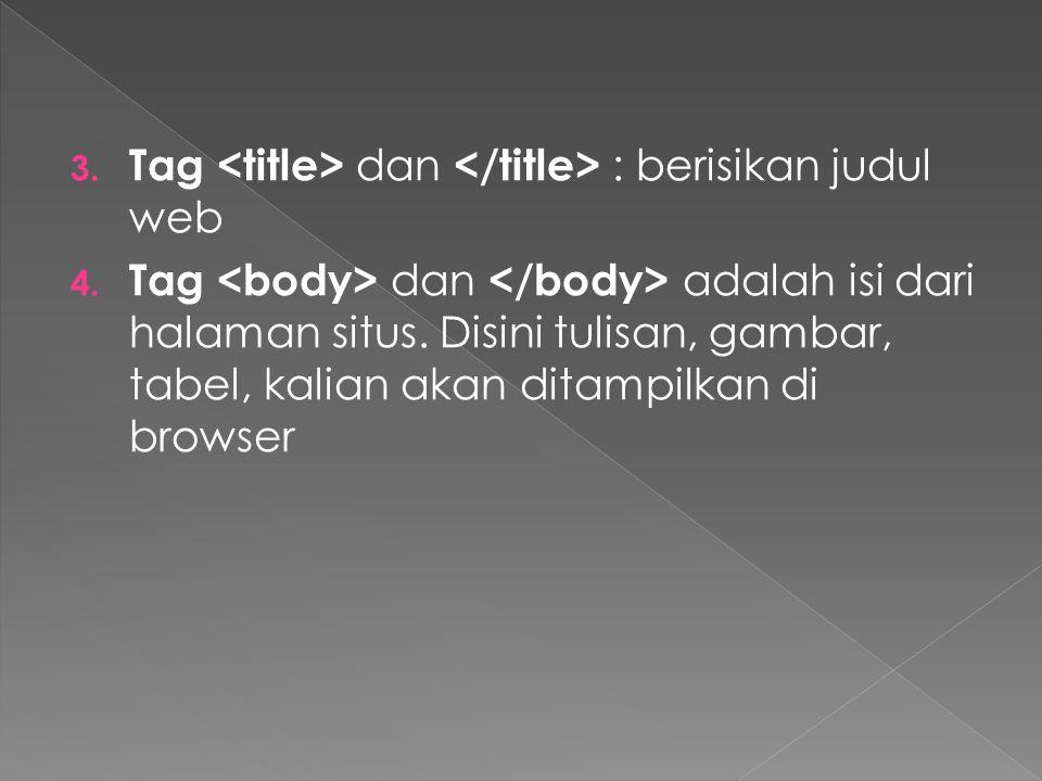 3. Tag dan : berisikan judul web 4. Tag dan adalah isi dari halaman situs.