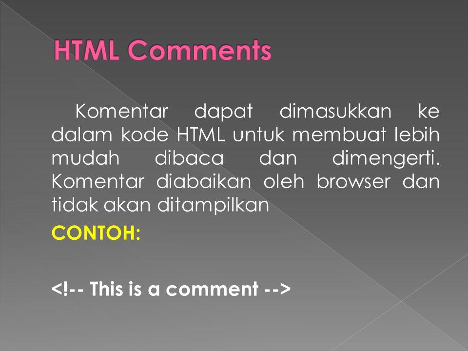 Komentar dapat dimasukkan ke dalam kode HTML untuk membuat lebih mudah dibaca dan dimengerti.