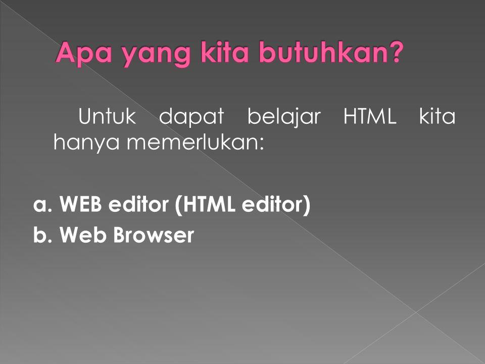 Untuk dapat belajar HTML kita hanya memerlukan: a. WEB editor (HTML editor) b. Web Browser