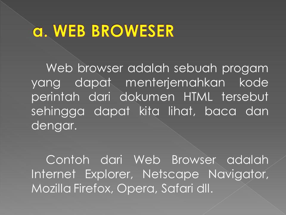 Web browser adalah sebuah progam yang dapat menterjemahkan kode perintah dari dokumen HTML tersebut sehingga dapat kita lihat, baca dan dengar.