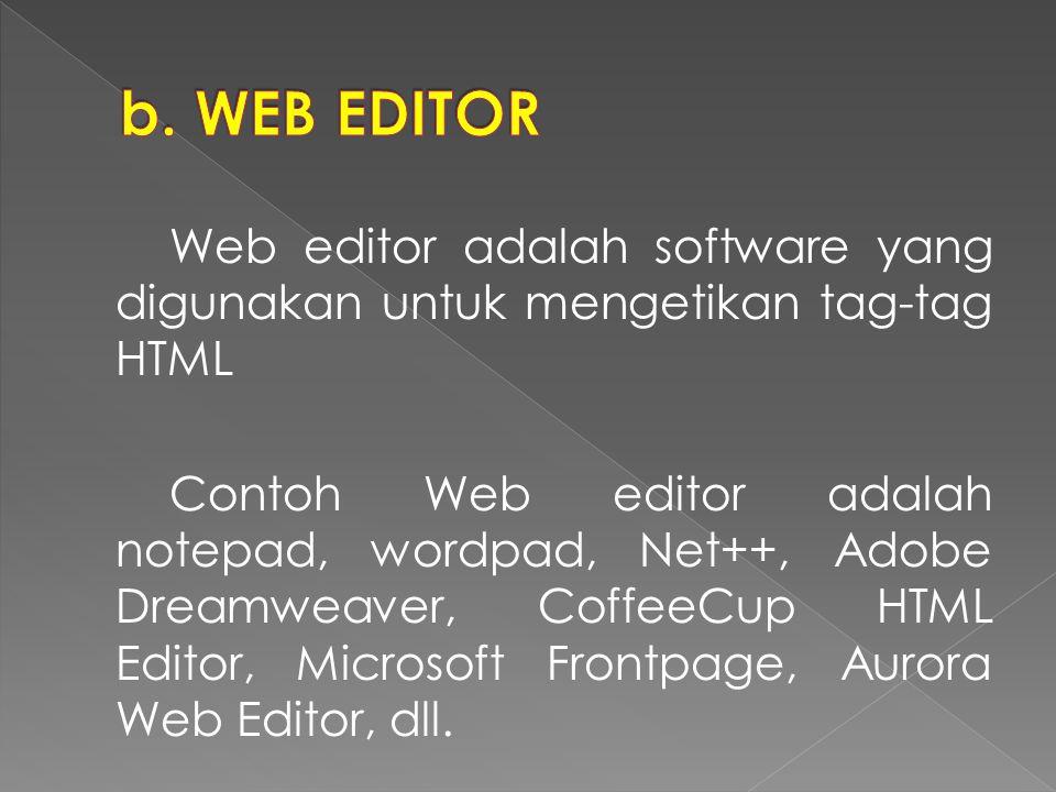 Web editor adalah software yang digunakan untuk mengetikan tag-tag HTML Contoh Web editor adalah notepad, wordpad, Net++, Adobe Dreamweaver, CoffeeCup HTML Editor, Microsoft Frontpage, Aurora Web Editor, dll.