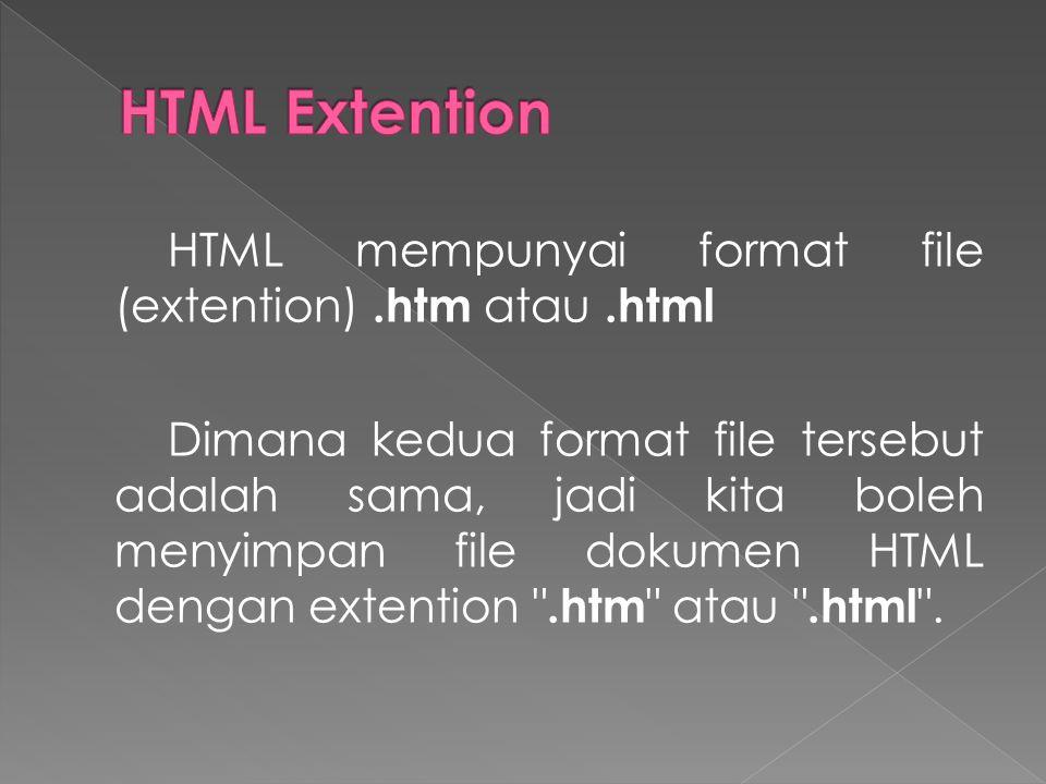 HTML mempunyai format file (extention).htm atau.html Dimana kedua format file tersebut adalah sama, jadi kita boleh menyimpan file dokumen HTML dengan extention .htm atau .html .