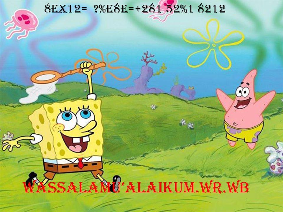 WASSALAMU'ALAIKUM.WR.WB 8EX12= ?%E8E=+281 52%1 8212